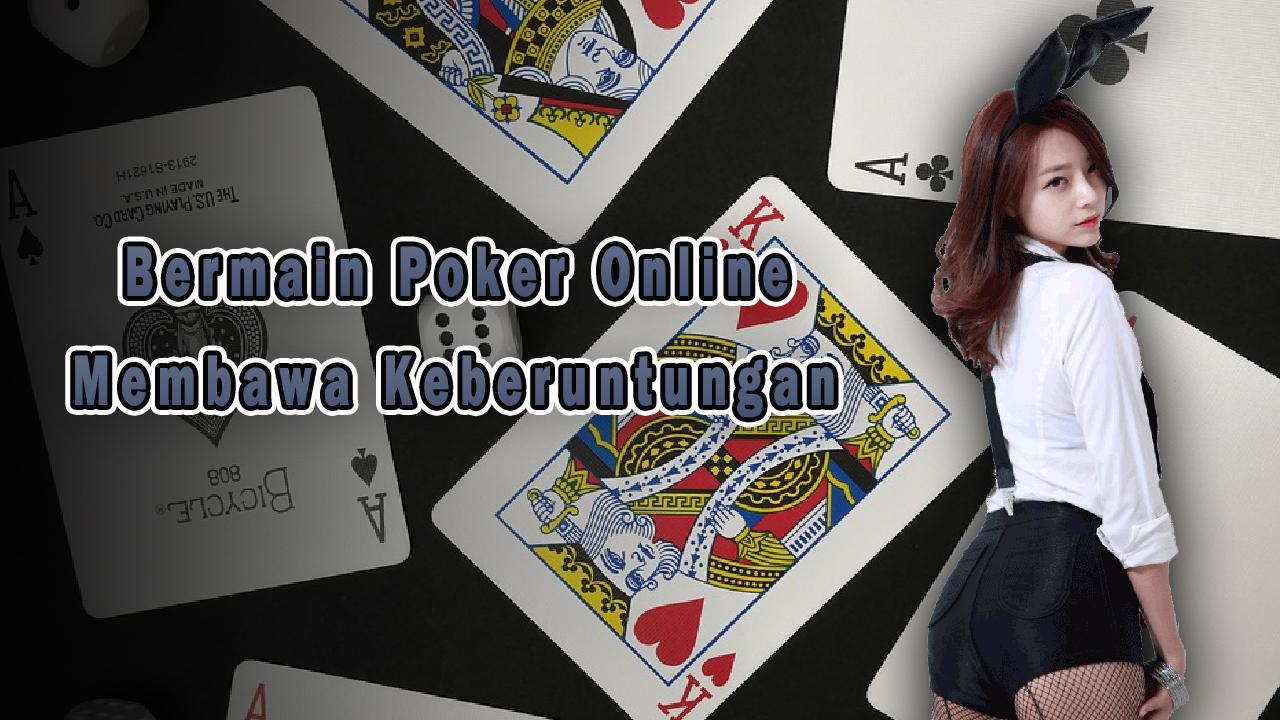 Bermain Poker Online Membawa Keberuntungan
